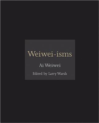 Weiwei-isms By Warsh, Larry (EDT)/ Weiwei, Ai